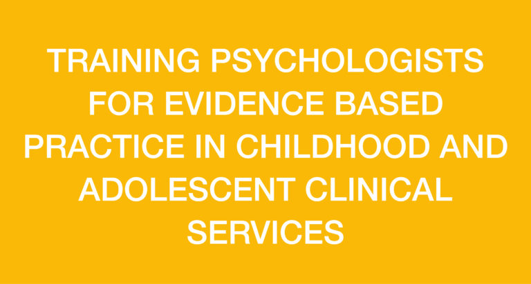 TRAINING PSYCHOLOGISTS FOR EVIDENCE BASED PRACTICE IN CHILDHOOD AND ADOLESCENT CLINICAL SERVICES